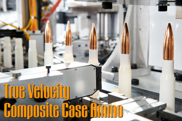 true velocity composite polymer case ammunition ammo U.S. Military production